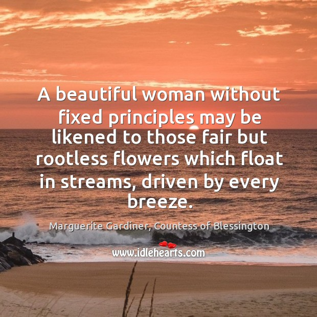A beautiful woman without fixed principles may be likened to those fair Image