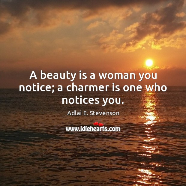 Image, A beauty is a woman you notice; a charmer is one who notices you.