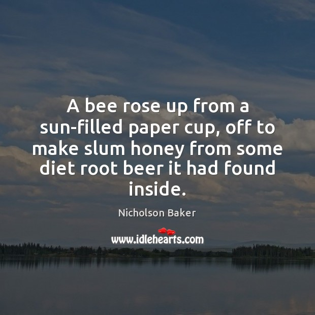A bee rose up from a sun-filled paper cup, off to make Image