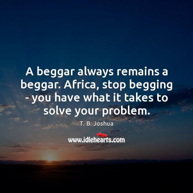 Image, A beggar always remains a beggar. Africa, stop begging – you have