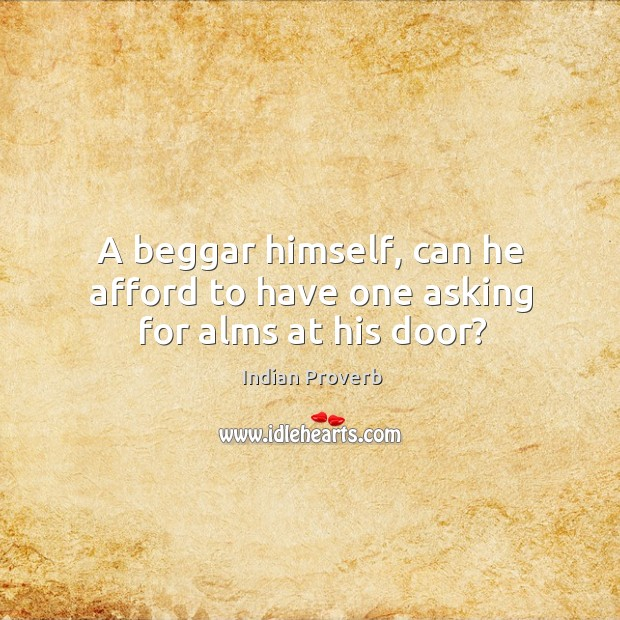 Image, A beggar himself, can he afford to have one asking for alms at his door?