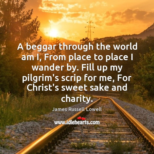 Image, A beggar through the world am I, From place to place I