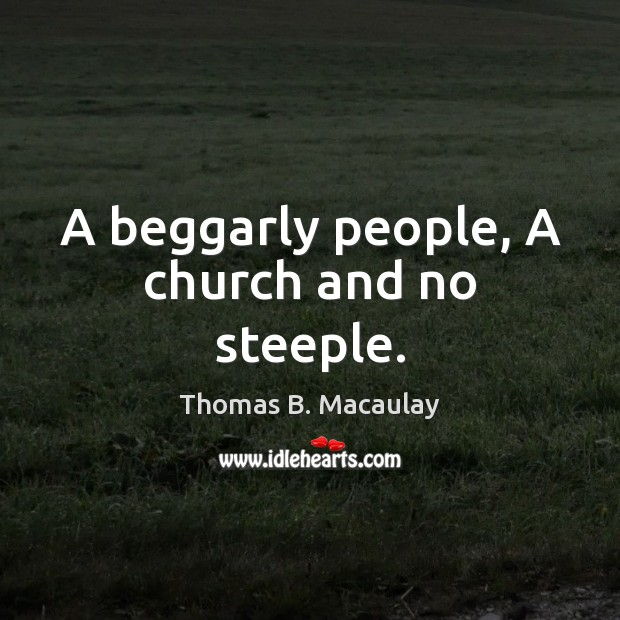 A beggarly people, A church and no steeple. Image