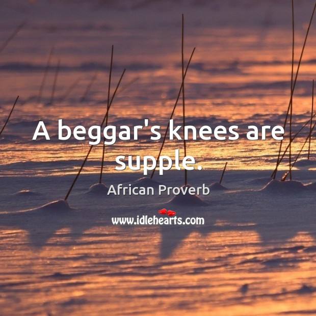 Image, A beggar's knees are supple.