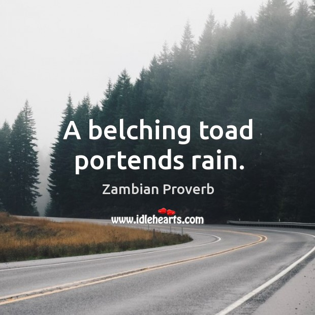 Image, A belching toad portends rain.