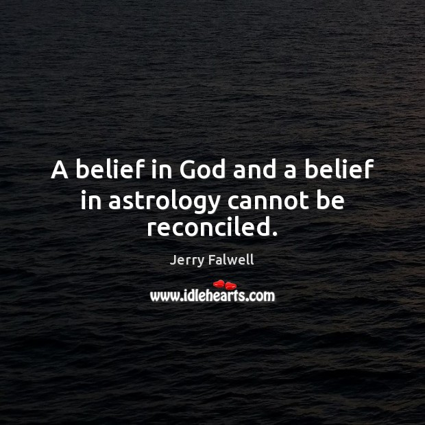 A belief in God and a belief in astrology cannot be reconciled. Astrology Quotes Image