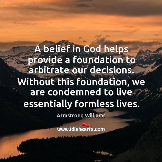 A belief in God helps provide a foundation to arbitrate our decisions. Image