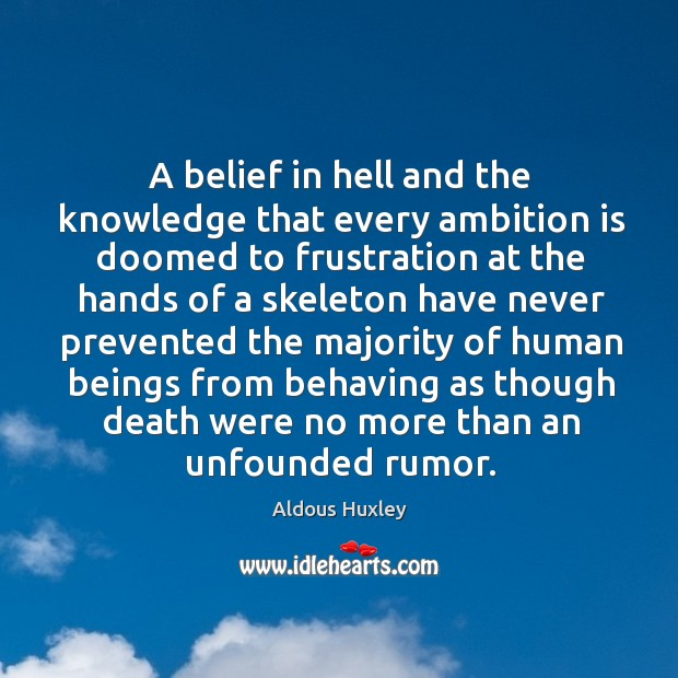 Image, A belief in hell and the knowledge that every ambition is doomed to frustration at the