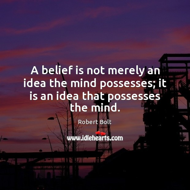 A belief is not merely an idea the mind possesses; it is an idea that possesses the mind. Belief Quotes Image