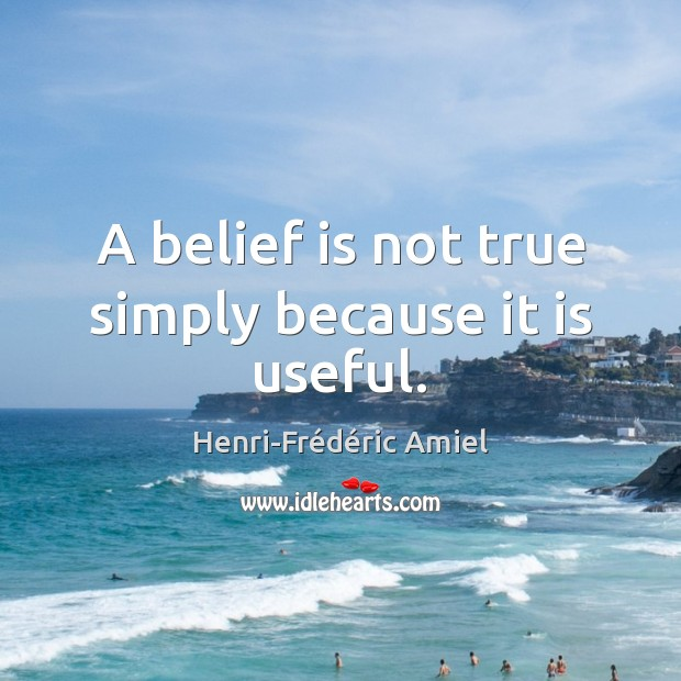 A belief is not true simply because it is useful. Image
