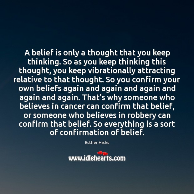 A belief is only a thought that you keep thinking. So as Image