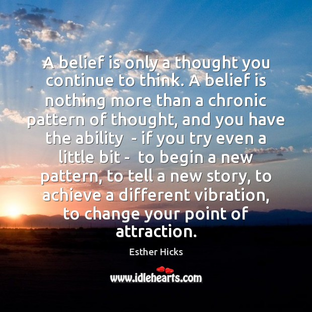 A belief is only a thought you continue to think. A belief Belief Quotes Image