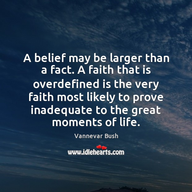 A belief may be larger than a fact. A faith that is Vannevar Bush Picture Quote