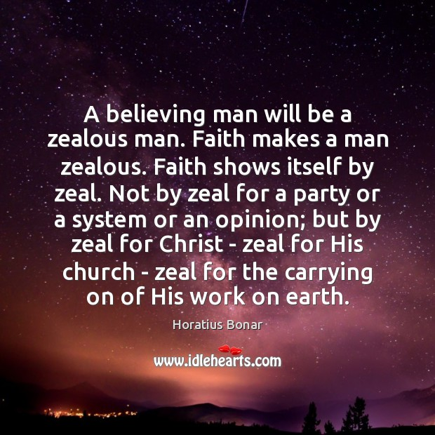 Image, A believing man will be a zealous man. Faith makes a man