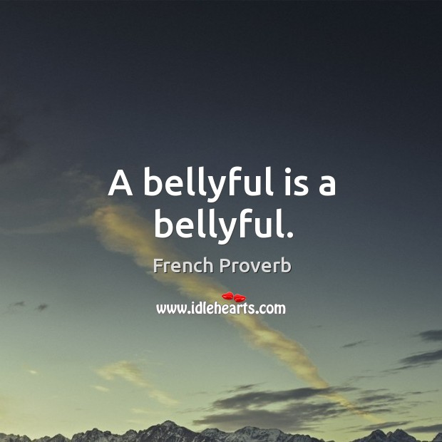 Image, A bellyful is a bellyful.