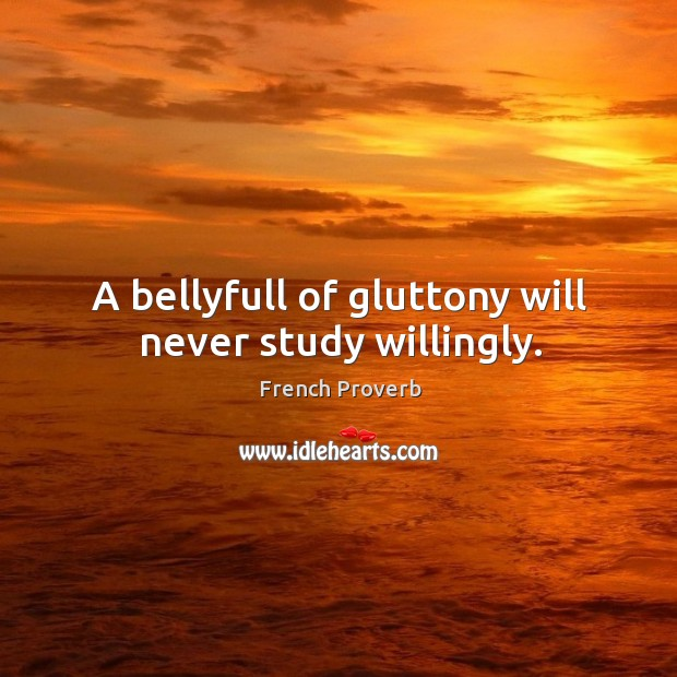 Image, A bellyfull of gluttony will never study willingly.