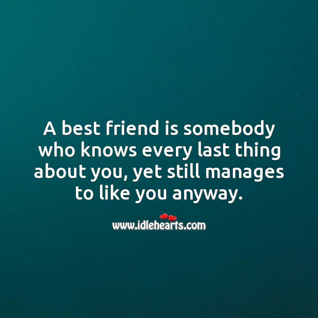 A best friend is somebody who knows every last thing about you. Friendship Messages Image