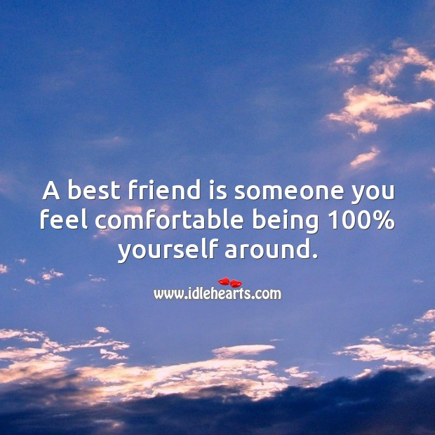 A best friend is someone you feel comfortable being 100% yourself around. Image