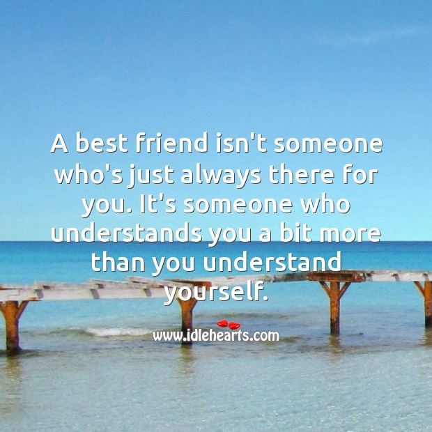 A best friend isn't someone who's just always there for you. Best Friend Quotes Image