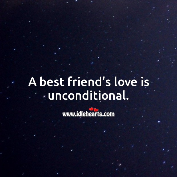 A best friend's love is unconditional. Unconditional Love Quotes Image