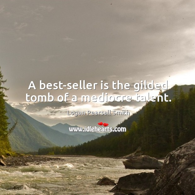 A best-seller is the gilded tomb of a mediocre talent. Image