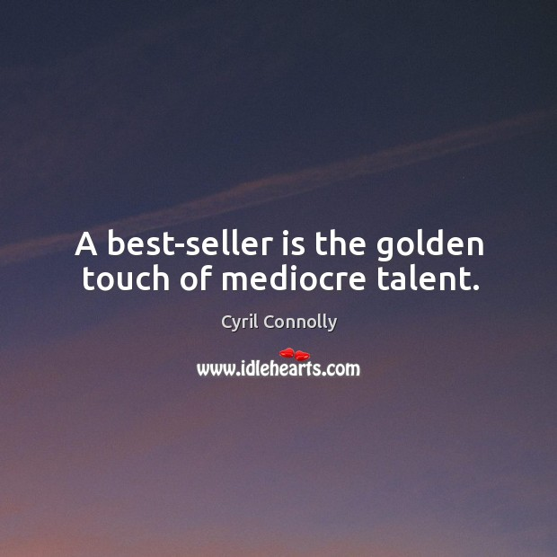 Image, A best-seller is the golden touch of mediocre talent.