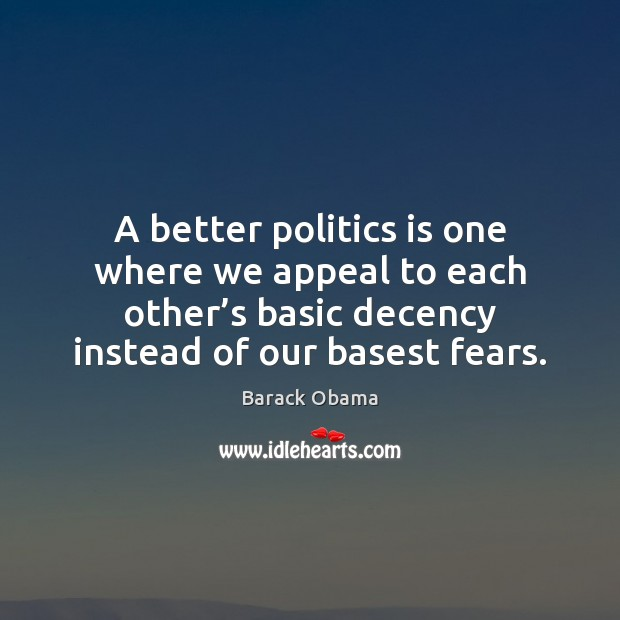 A better politics is one where we appeal to each other's Image