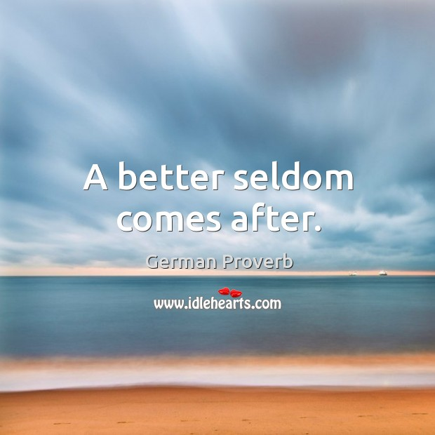 A better seldom comes after. German Proverbs Image
