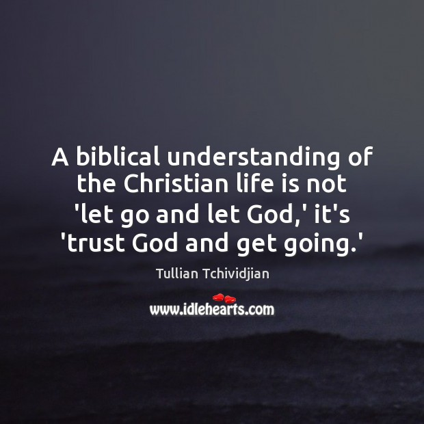 Image, A biblical understanding of the Christian life is not 'let go and