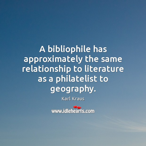Image, A bibliophile has approximately the same relationship to literature as a philatelist