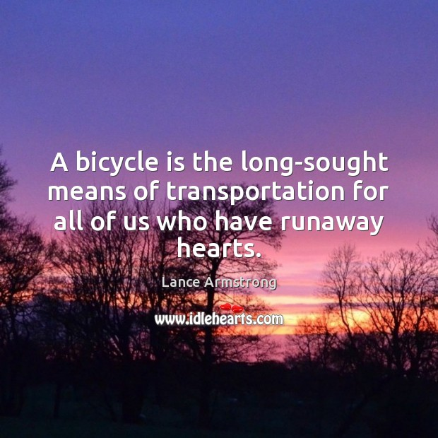 A bicycle is the long-sought means of transportation for all of us Lance Armstrong Picture Quote