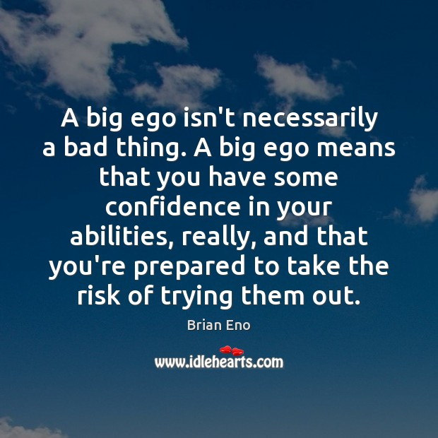 Image, A big ego isn't necessarily a bad thing. A big ego means