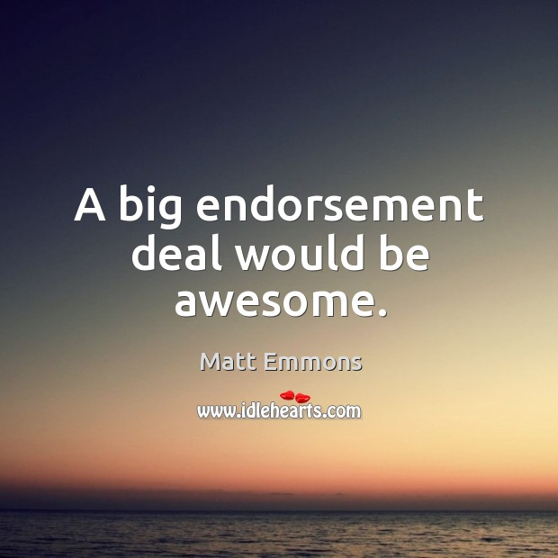 A big endorsement deal would be awesome. Image
