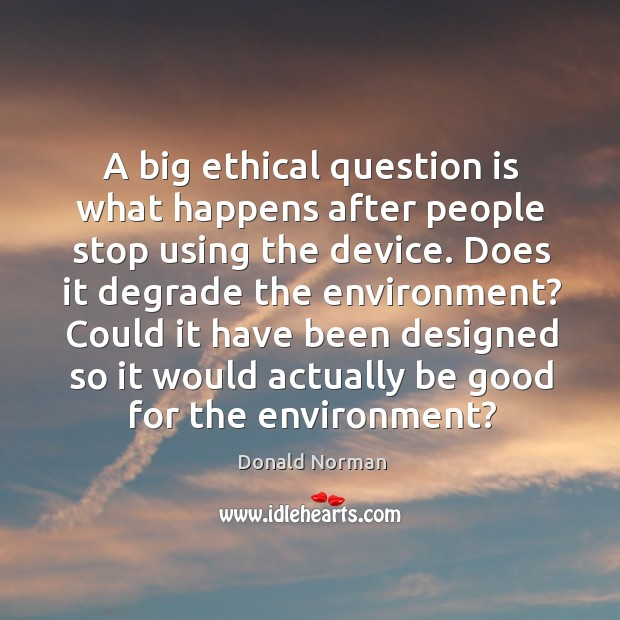 A big ethical question is what happens after people stop using the device. Image