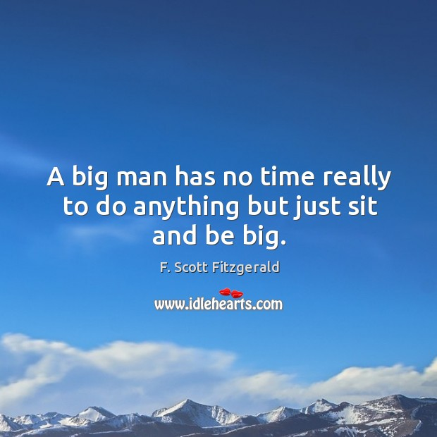 Image, A big man has no time really to do anything but just sit and be big.