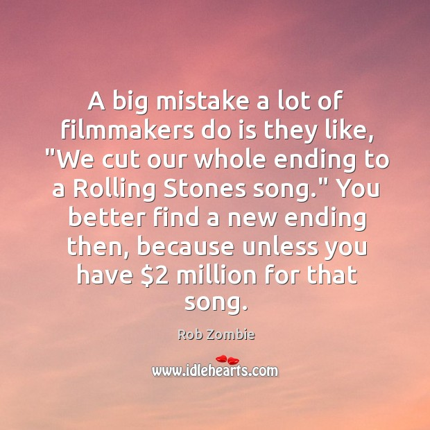 "A big mistake a lot of filmmakers do is they like, ""We Image"