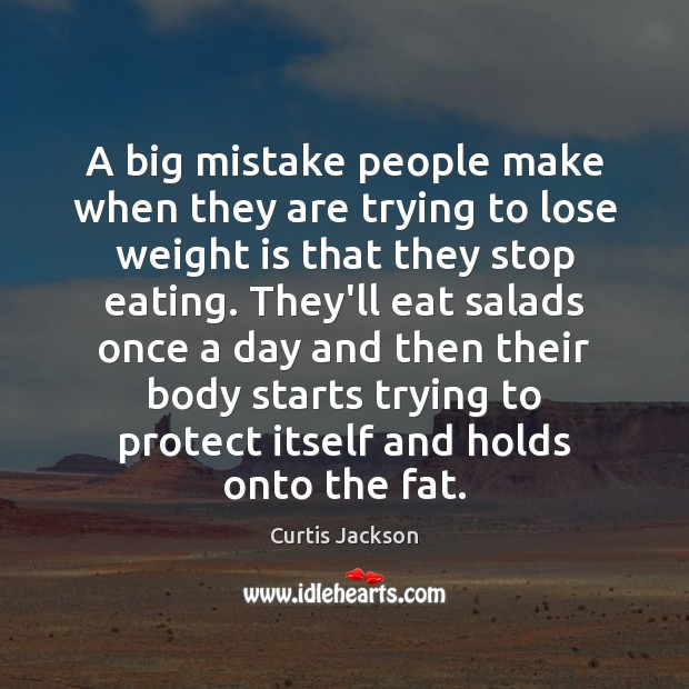 A big mistake people make when they are trying to lose weight Curtis Jackson Picture Quote