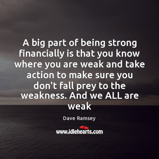 A big part of being strong financially is that you know where Being Strong Quotes Image