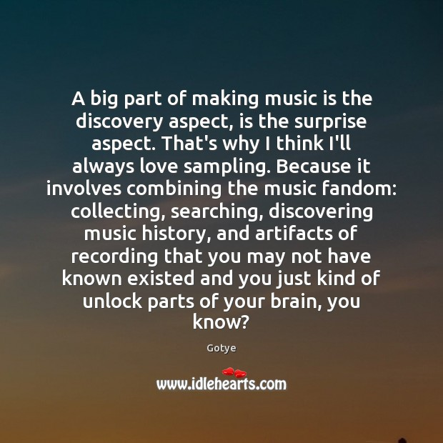 A big part of making music is the discovery aspect, is the Image