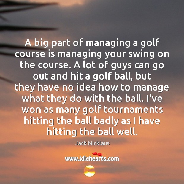 Image, A big part of managing a golf course is managing your swing