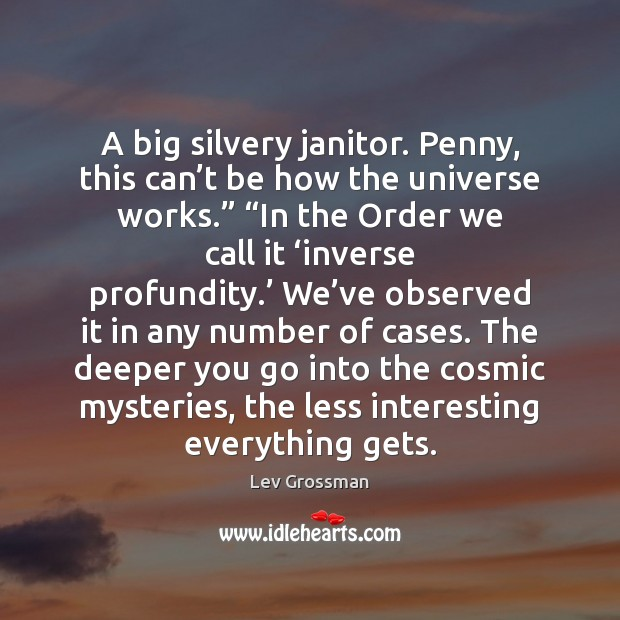 A big silvery janitor. Penny, this can't be how the universe Image