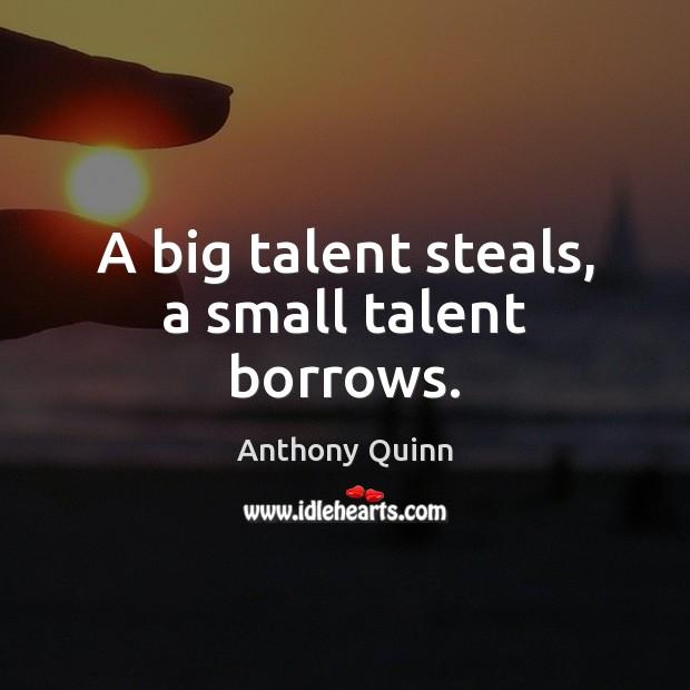 Image, A big talent steals, a small talent borrows.