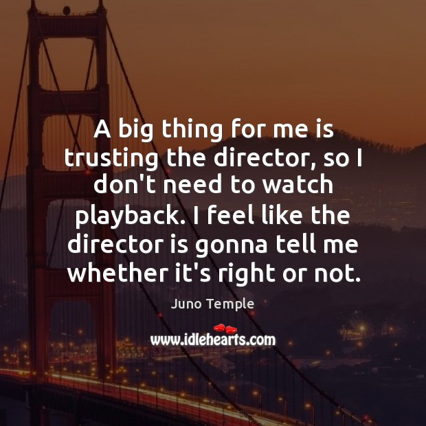 A big thing for me is trusting the director, so I don't Image