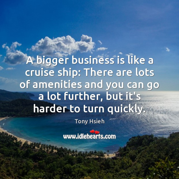 Image, A bigger business is like a cruise ship: There are lots of