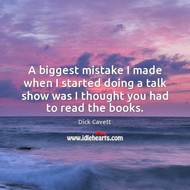 A biggest mistake I made when I started doing a talk show Dick Cavett Picture Quote