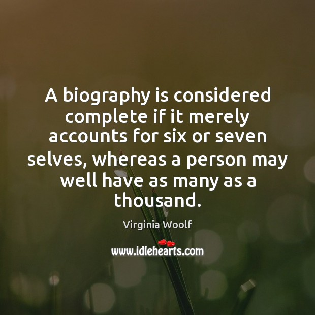 A biography is considered complete if it merely accounts for six or Virginia Woolf Picture Quote