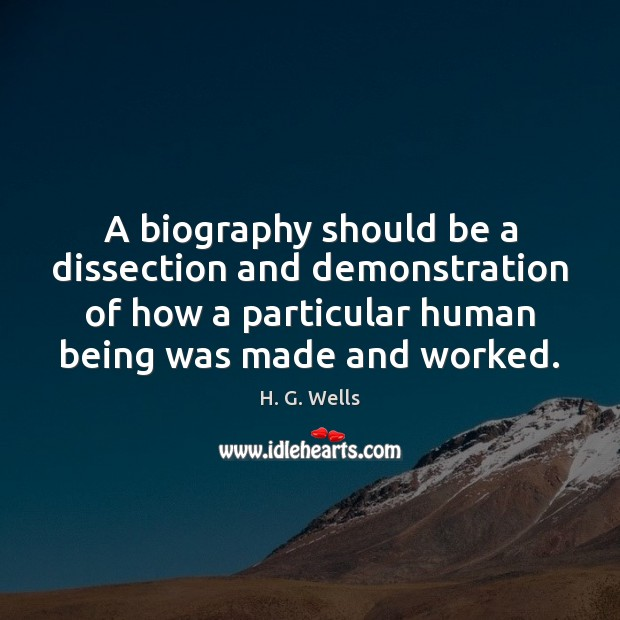 A biography should be a dissection and demonstration of how a particular Image