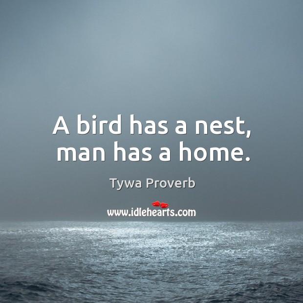A bird has a nest, man has a home. Tywa Proverbs Image