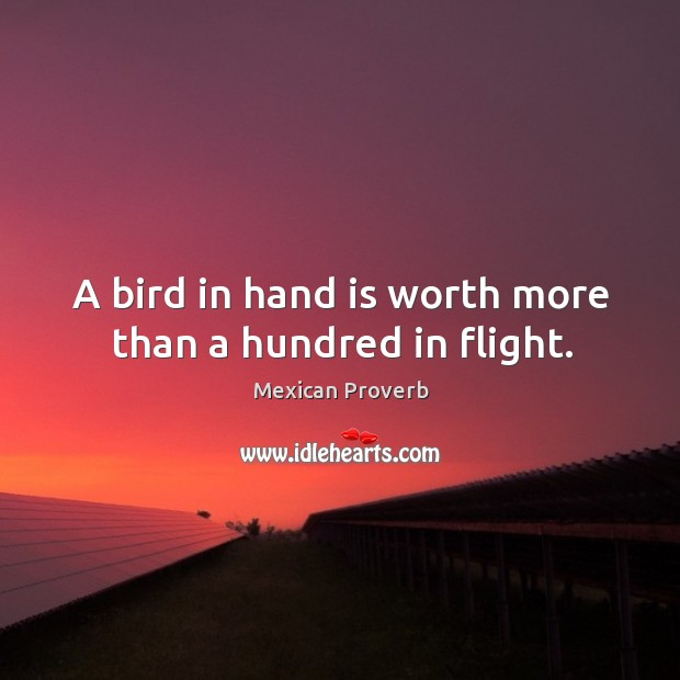 Image, A bird in hand is worth more than a hundred in flight.
