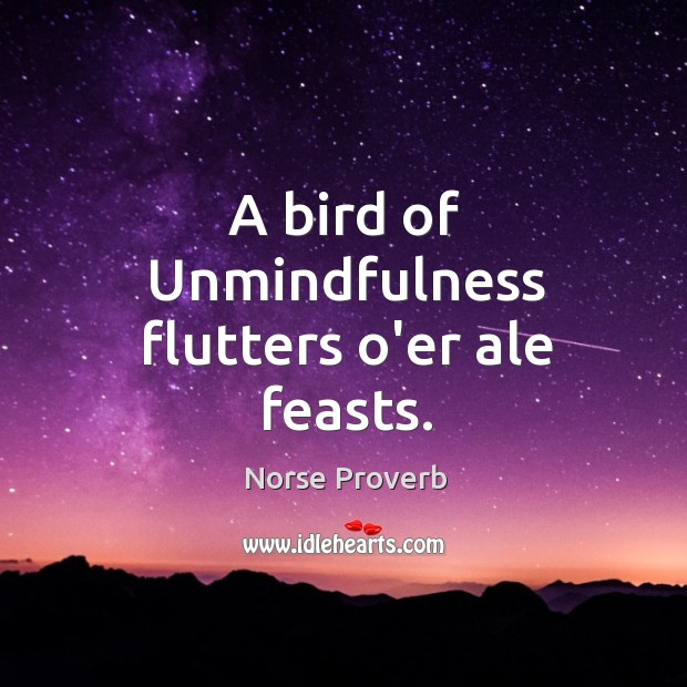 A bird of unmindfulness flutters o'er ale feasts. Norse Proverbs Image